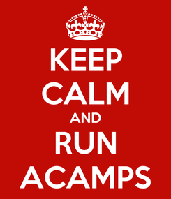 Poster: KEEP CALM AND RUN ACAMPS
