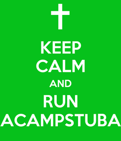 Poster: KEEP CALM AND RUN ACAMPSTUBA