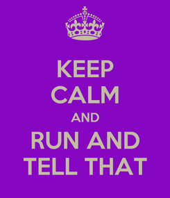 Poster: KEEP CALM AND RUN AND TELL THAT