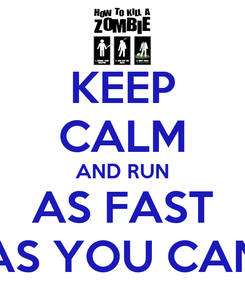 Poster: KEEP CALM AND RUN AS FAST AS YOU CAN