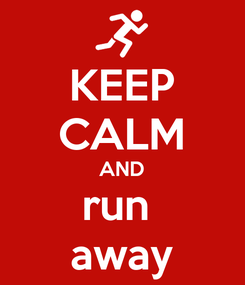Poster: KEEP CALM AND run  away