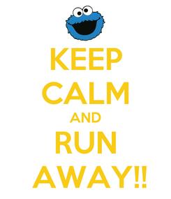 Poster: KEEP CALM AND RUN  AWAY!!