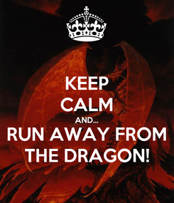 Poster: KEEP CALM AND... RUN AWAY FROM THE DRAGON!