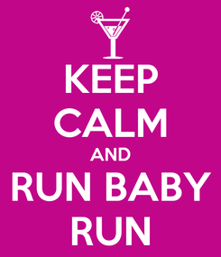Poster: KEEP CALM AND RUN BABY RUN