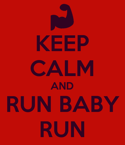 Poster: KEEP CALM AND RUN BABY RUN