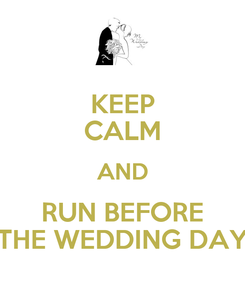 Poster: KEEP CALM AND RUN BEFORE THE WEDDING DAY