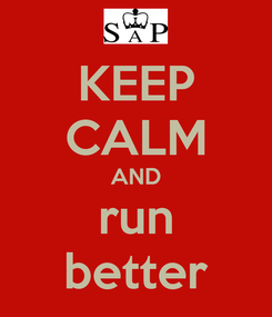 Poster: KEEP CALM AND run better