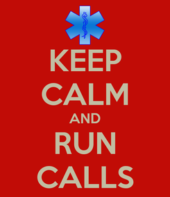 Poster: KEEP CALM AND RUN CALLS