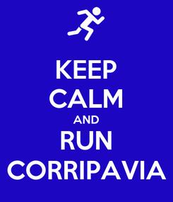 Poster: KEEP CALM AND RUN CORRIPAVIA