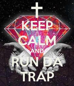 Poster: KEEP CALM AND RUN DA TRAP