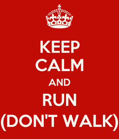 Poster: KEEP CALM AND RUN (DON'T WALK)