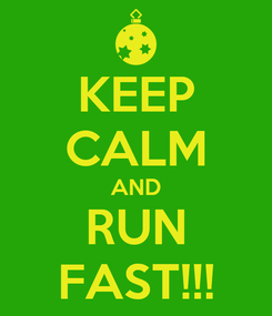 Poster: KEEP CALM AND RUN FAST!!!