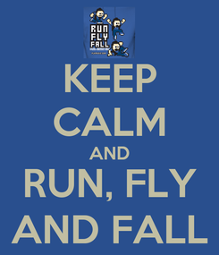 Poster: KEEP CALM AND RUN, FLY AND FALL