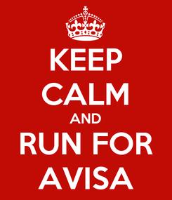 Poster: KEEP CALM AND RUN FOR AVISA