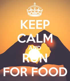 Poster: KEEP CALM AND RUN FOR FOOD