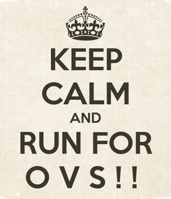 Poster: KEEP CALM AND RUN FOR O V S ! !