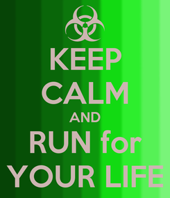 Poster: KEEP CALM AND RUN for YOUR LIFE