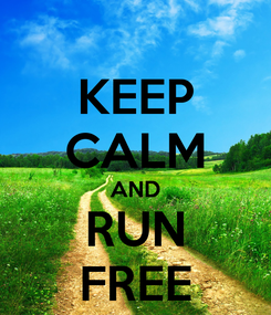 Poster: KEEP CALM AND RUN FREE
