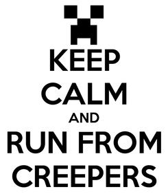 Poster: KEEP CALM AND RUN FROM CREEPERS