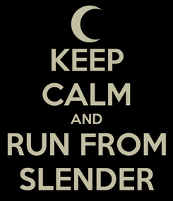 Poster: KEEP CALM AND RUN FROM SLENDER