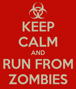 Poster: KEEP CALM AND RUN FROM ZOMBIES