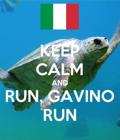Poster: KEEP CALM AND RUN, GAVINO RUN