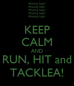 Poster: KEEP CALM AND RUN, HIT and TACKLEA!
