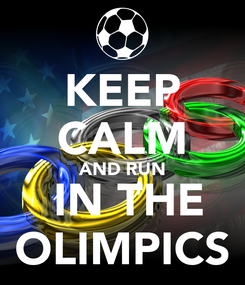 Poster: KEEP CALM AND RUN  IN THE OLIMPICS