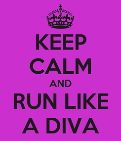 Poster: KEEP CALM AND RUN LIKE A DIVA