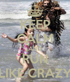 Poster: KEEP CALM AND RUN LIKE CRAZY
