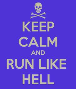 Poster: KEEP CALM AND RUN LIKE  HELL