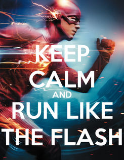 Poster: KEEP CALM AND RUN LIKE THE FLASH