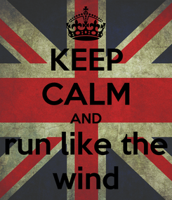 Poster: KEEP CALM AND run like the wind