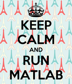 Poster: KEEP CALM AND RUN MATLAB