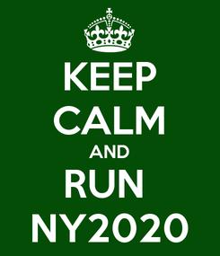 Poster: KEEP CALM AND RUN  NY2020