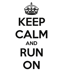 Poster: KEEP CALM AND RUN ON