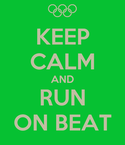 Poster: KEEP CALM AND RUN ON BEAT