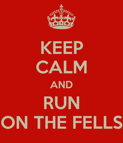 Poster: KEEP CALM AND RUN ON THE FELLS