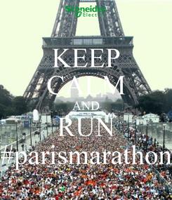 Poster: KEEP CALM AND RUN #parismarathon