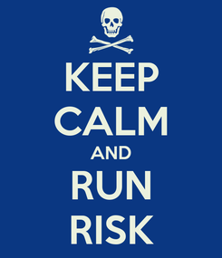 Poster: KEEP CALM AND RUN RISK