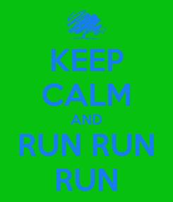 Poster: KEEP CALM AND RUN RUN RUN