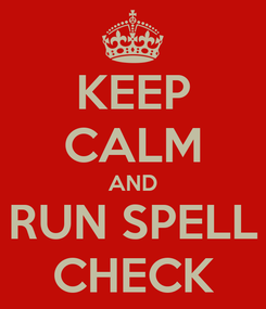 Poster: KEEP CALM AND RUN SPELL CHECK