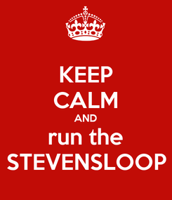 Poster: KEEP CALM AND run the STEVENSLOOP