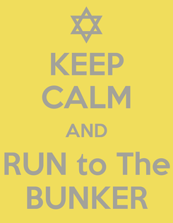 Poster: KEEP CALM AND RUN to The BUNKER