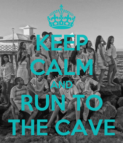 Poster: KEEP CALM AND RUN TO THE CAVE