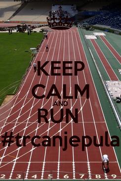 Poster: KEEP CALM AND RUN  #trcanjepula