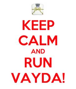 Poster: KEEP CALM AND RUN VAYDA!