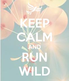 Poster: KEEP CALM AND RUN WILD