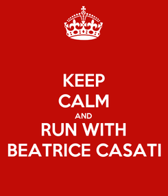 Poster: KEEP CALM AND RUN WITH BEATRICE CASATI