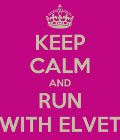 Poster: KEEP CALM AND RUN WITH ELVET